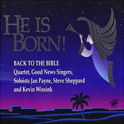 Back To The Bible Quartet, Good News Singers, Soloists - He Is Born! [CAS]