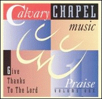 Calvary Chapel Music - Give Thanks To The Lord, Praise Vol.1 [CD]