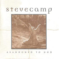 Camp, Steve - Abandoned To God [CAS]