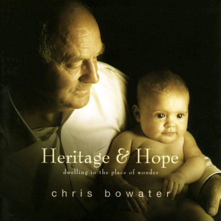 Bowater, Chris - Heritage And Hope; Dwelling In The Place Of Wonder [CD]