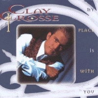 Crosse, Clay - My Place Is With You [CD]