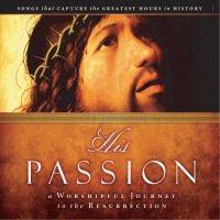 His Passion - His Passion; A Worshipful Journey To The Resurrection [CD]