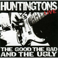 Huntingtons, The - Live; The Good, The Bad And The Ugly [CD]