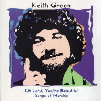 Green, Keith - Oh Lord, You're Beautiful; Songs Of Worship [CD]