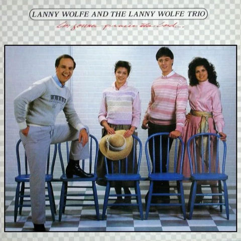Wolfe, Lanny Trio - I'm Gonna Praise The Lord… Any Way That I Can [CAS]