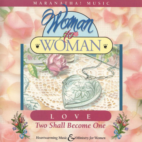 Maranatha! Music; Woman To Woman - Love: Two Shall Become One [CD]