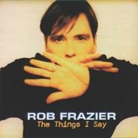 Frazier, Rob - The Things I Say [CD]