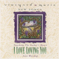 Vineyard - Touching The Father's Heart; #32 I Love Loving You [CD]