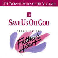 Vineyard - Touching The Father's Heart; #10 Save Us Oh God [CD]